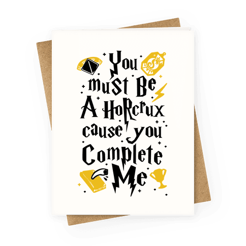 You Must Be A Horcrux Cause You Complete Me Greeting Card