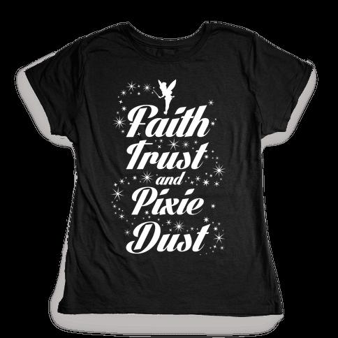 Faith, Trust, And Pixie Dust Womens T-Shirt