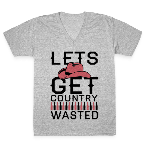 Lets Get Country Wasted V-Neck Tee Shirt
