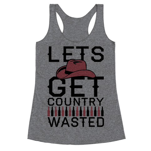 Lets Get Country Wasted Racerback Tank Top