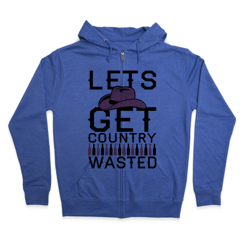 Lets Get Country Wasted Zip Hoodie