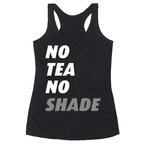 No Tea No Shade Racerback Tank Top