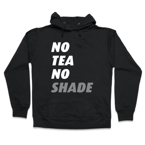 No Tea No Shade Hooded Sweatshirt