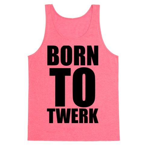 Born To Twerk Tank Top