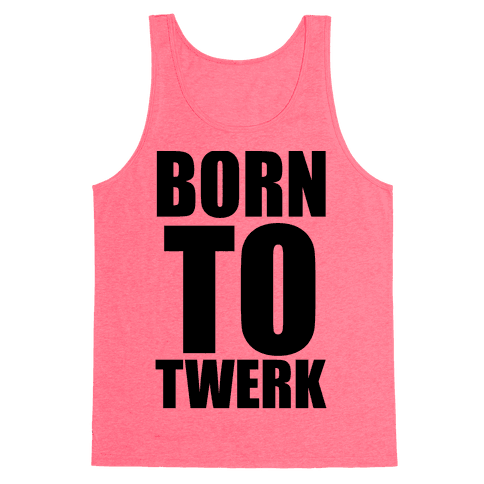 Born To Twerk Tank Top