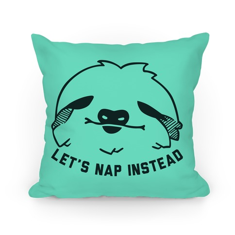 Let's Nap Instead (Sloth Pillow) Pillow