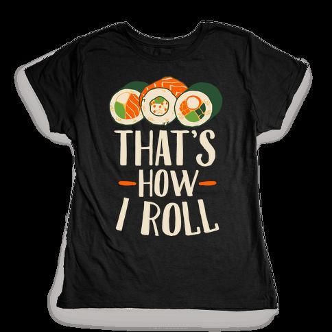 That's How I Roll Sushi Womens T-Shirt