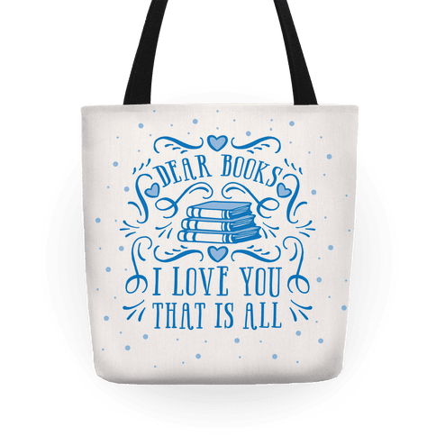 Dear Books I Love You That Is All Tote