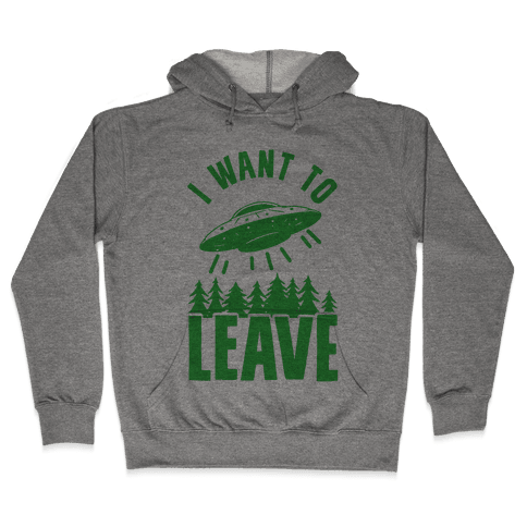 I Want To Leave Hooded Sweatshirt