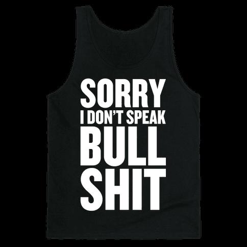 Sorry, I don't Speak Bullshit Tank Top