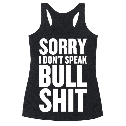 Sorry, I don't Speak Bullshit Racerback Tank Top