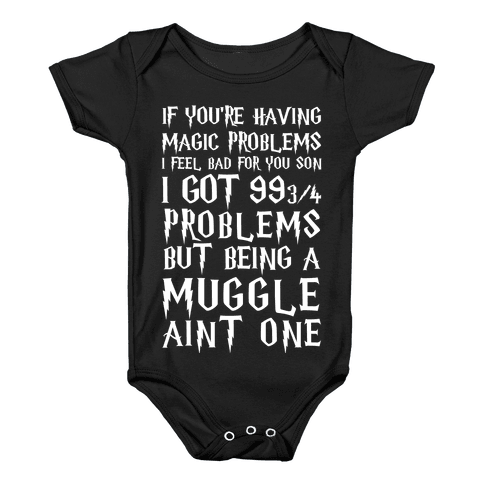 If You're Having Magic Problems I Feel Bad For You Son I Got 99 3/4 Problems But Being A Muggle Aint One Baby Onesy