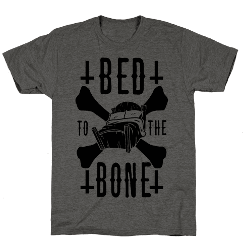 Bed To The Bone Mens T-Shirt