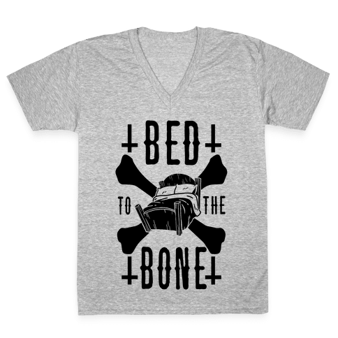 Bed To The Bone V-Neck Tee Shirt
