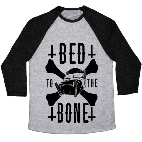 Bed To The Bone Baseball Tee