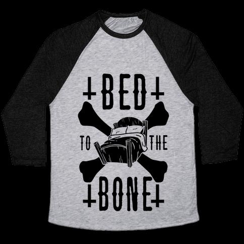 Bed To The Bone Baseball Tee