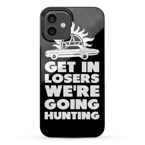 Get in Loser We're Going Hunting Phone Case