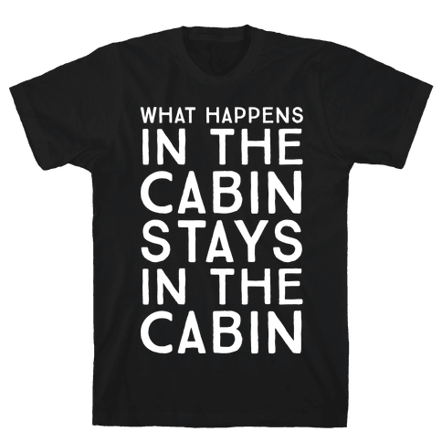 What Happens In The Cabin Stays In The Cabin Mens T-Shirt