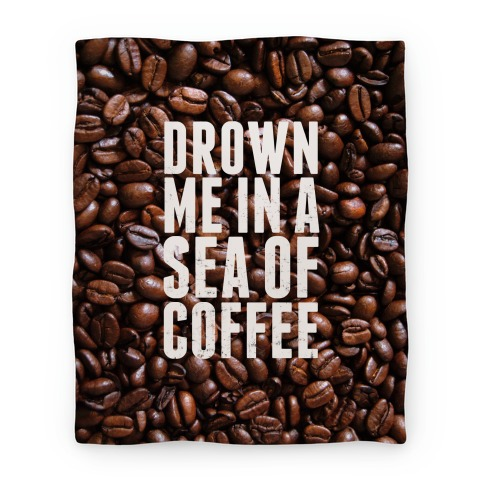Drown Me In A Sea Of Coffee Blanket