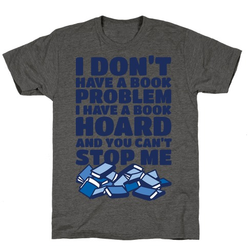 I Don't Have a Book Problem I Have a Book Hoard T-Shirt