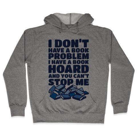 I Don't Have a Book Problem I Have a Book Hoard Hooded Sweatshirt