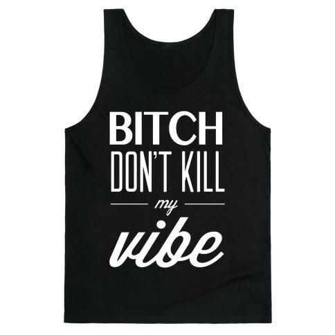 Bitch Don't Kill My Vibe Tank Top