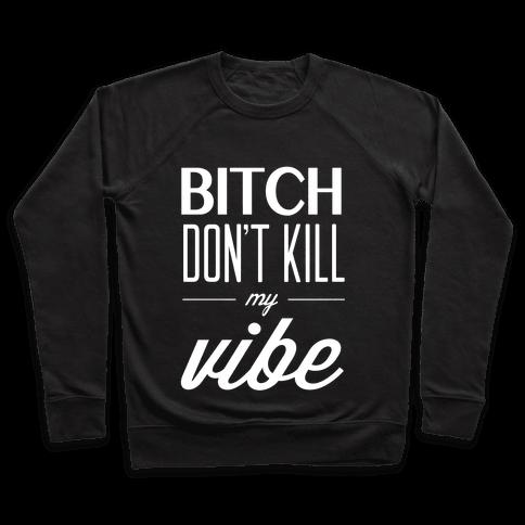 Bitch Don't Kill My Vibe Pullover