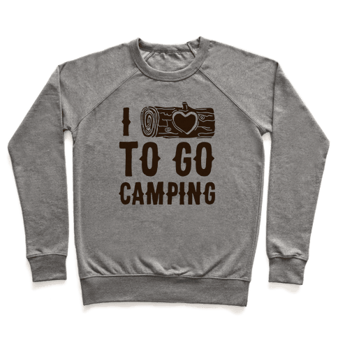 I Log To Go Camping Pullover