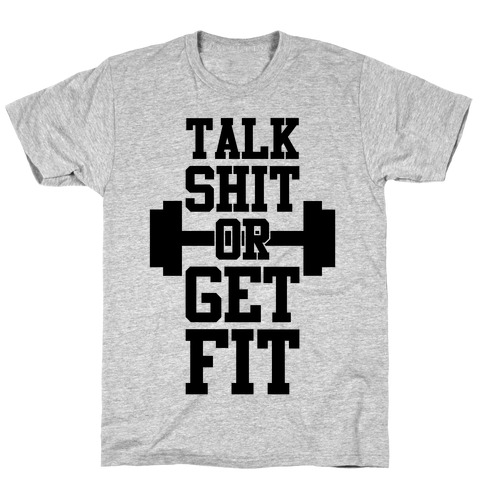 Talk Shit Or Get Fit T-Shirt