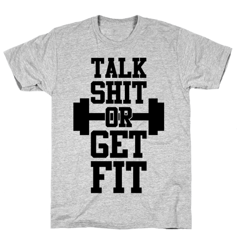 Talk Shit Or Get Fit Mens/Unisex T-Shirt