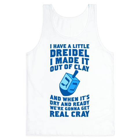 I Made A Little Dreidel, We're Gonna Get Real Cray Tank Top