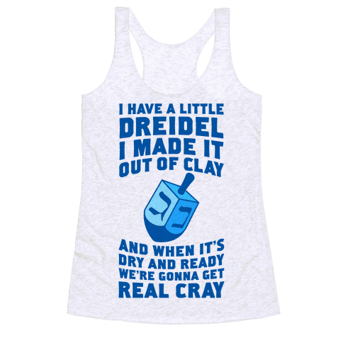 I Made A Little Dreidel, We're Gonna Get Real Cray Racerback Tank Top