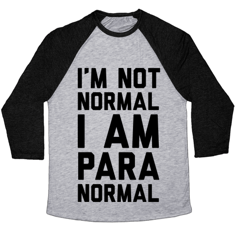 I'm Not Normal I Am Paranormal Baseball Tee