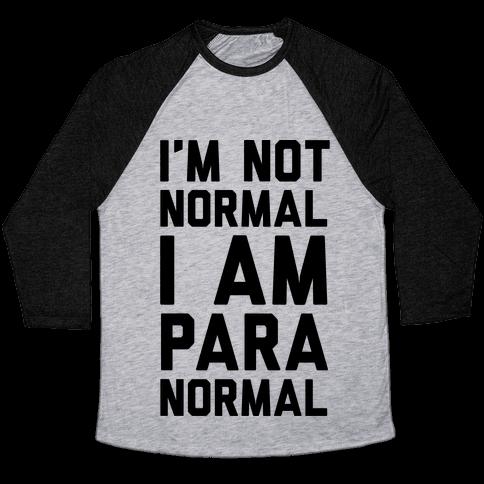 I'm Not Normal I Am Paranormal Baseball Tee