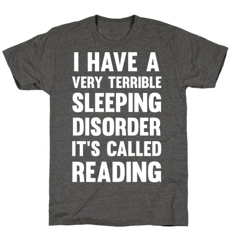 I Have A Very Terrible Sleeping Disorder, It's Called Reading T-Shirt