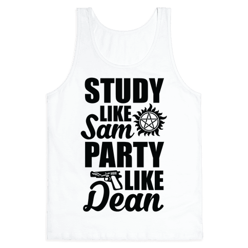 Study Like Sam, Party Like Dean Tank Top