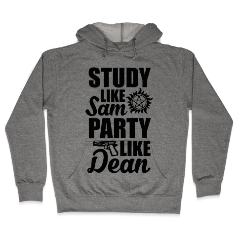 Study Like Sam, Party Like Dean Hooded Sweatshirt