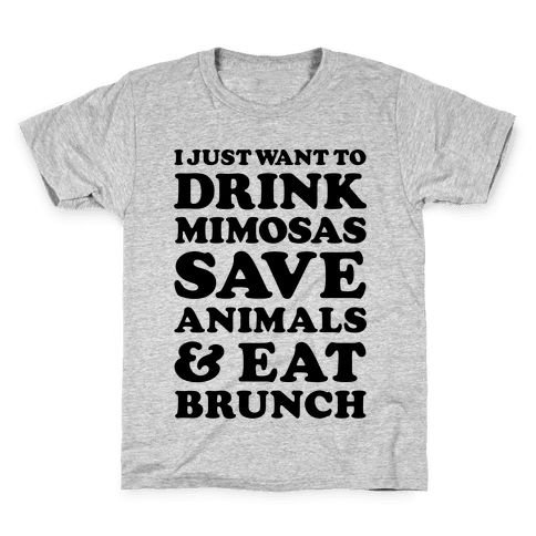 I Just Wan To Drink Mimosas Save Animals And Each Brunch Kids T-Shirt