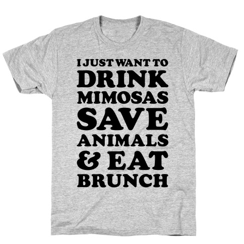 I Just Wan To Drink Mimosas Save Animals And Each Brunch T-Shirt