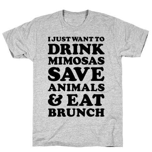 I Just Wan To Drink Mimosas Save Animals And Each Brunch Mens T-Shirt