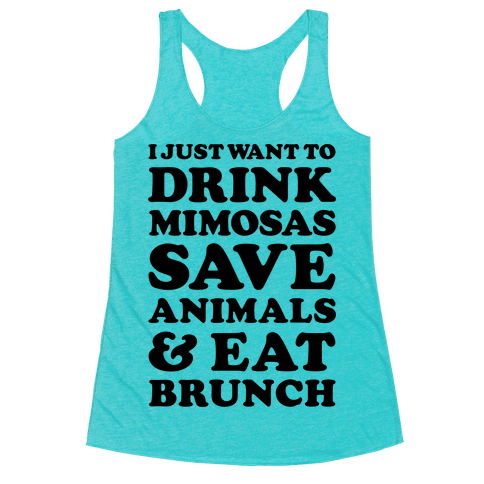 I Just Wan To Drink Mimosas Save Animals And Each Brunch