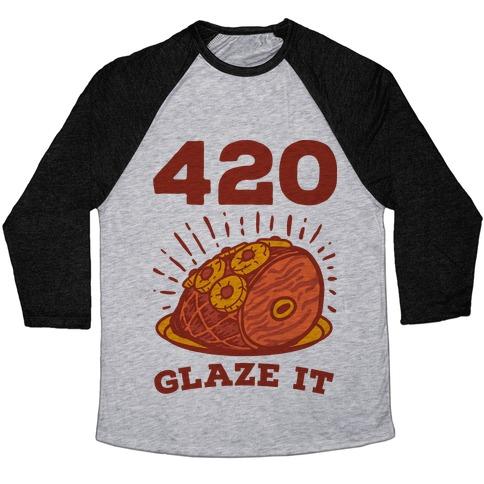 420 Glaze it Ham Baseball Tee