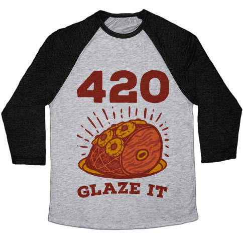 420 Glaze it Ham Baseball Tee