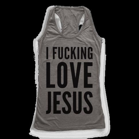 I F***ing Love Jesus Racerback Tank Top
