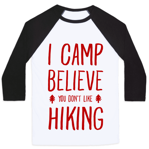I Camp Believe You Don't Like Hiking Baseball Tee