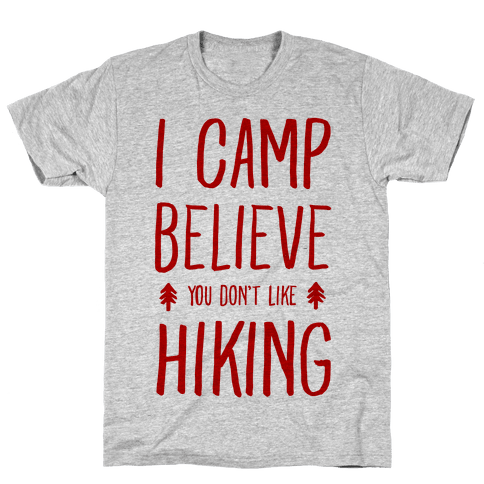 I Camp Believe You Don't Like Hiking Mens T-Shirt