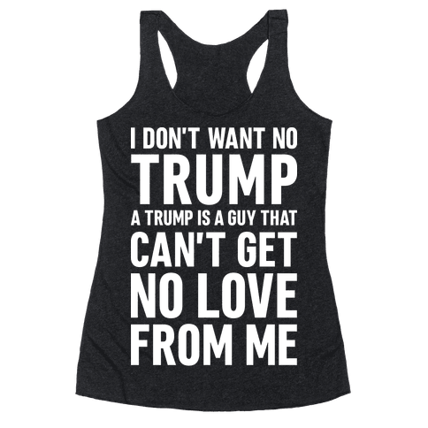 I Don't Want No Trump Racerback Tank Top