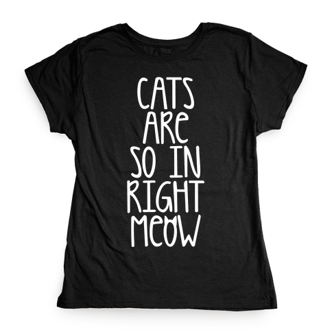 Cats Are So In Right Meow Womens T-Shirt
