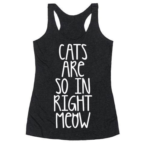 Cats Are So In Right Meow Racerback Tank Top
