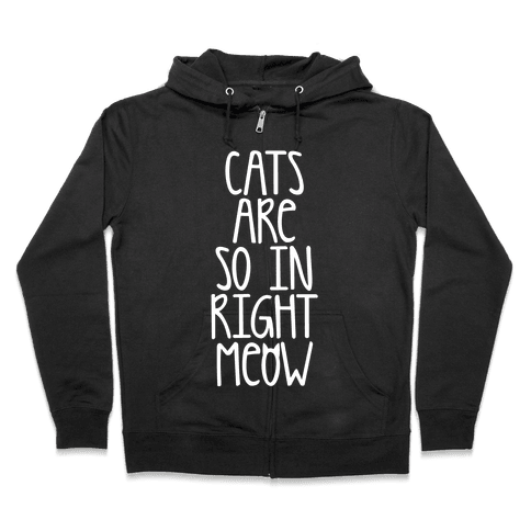 Cats Are So In Right Meow Zip Hoodie